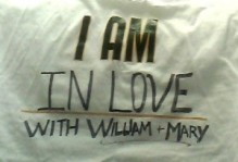 "a t-shirt that says ""I am in love with William and Mary"""