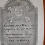 """a tombstone print out that reads """"Christina Kallon; A long time ago - July 25,2013; Proud alum of the college; too bad she's dead now; rest in peace"""""""