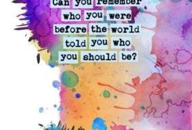 "a graphic that has watercolor splatted on the backdrop that reads, ""can you remember who you were before the world told you who you should be?"""