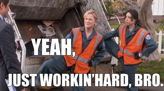 "Meme from NBC tv show Parks & Rec. ""Yeah, just workin' hard, bro."""